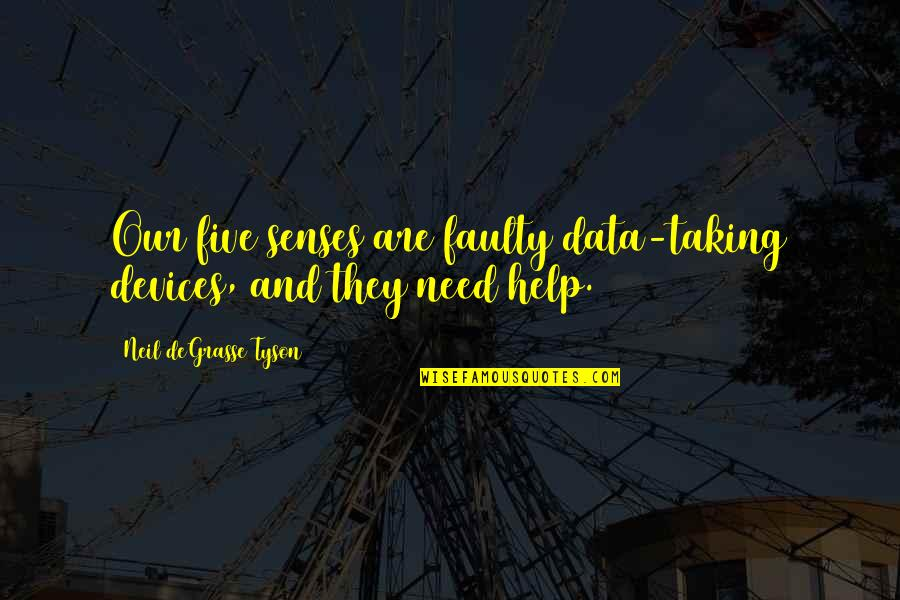 Five Senses Quotes By Neil DeGrasse Tyson: Our five senses are faulty data-taking devices, and
