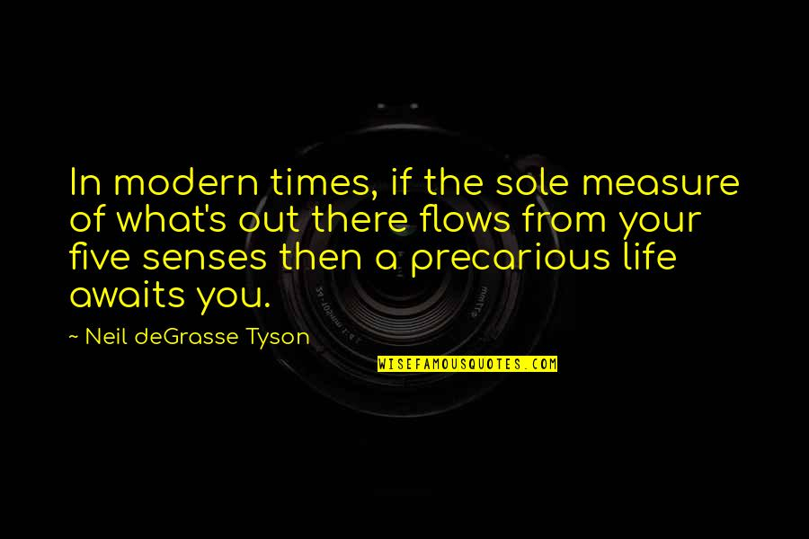 Five Senses Quotes By Neil DeGrasse Tyson: In modern times, if the sole measure of