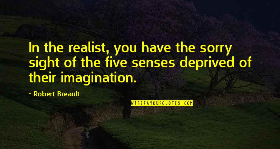 Five Senses Quotes By Robert Breault: In the realist, you have the sorry sight