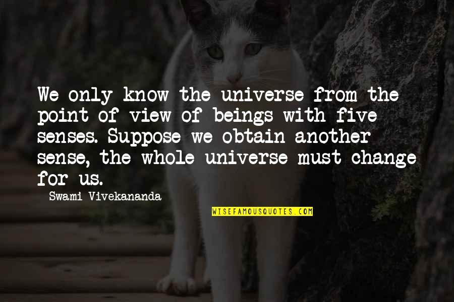 Five Senses Quotes By Swami Vivekananda: We only know the universe from the point