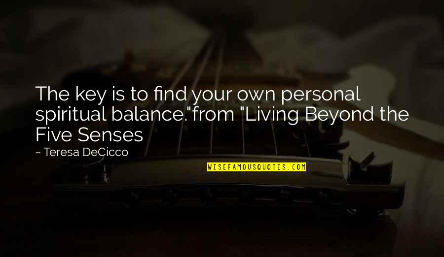 Five Senses Quotes By Teresa DeCicco: The key is to find your own personal
