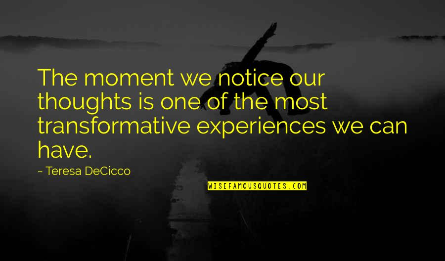 Five Senses Quotes By Teresa DeCicco: The moment we notice our thoughts is one