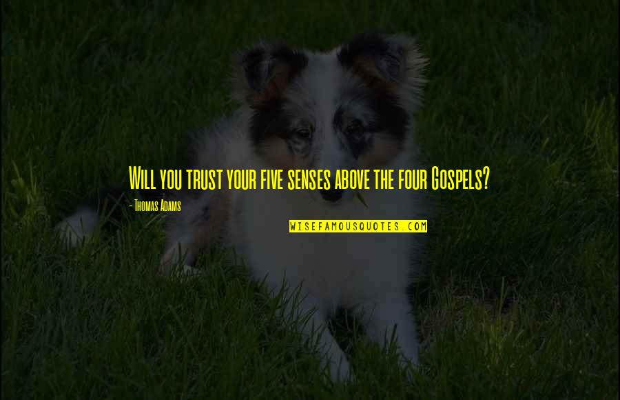 Five Senses Quotes By Thomas Adams: Will you trust your five senses above the