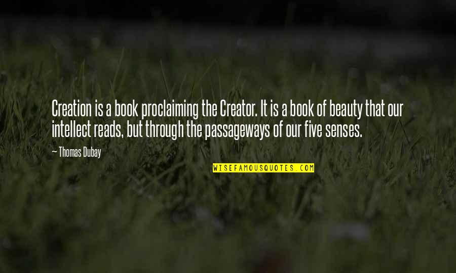 Five Senses Quotes By Thomas Dubay: Creation is a book proclaiming the Creator. It