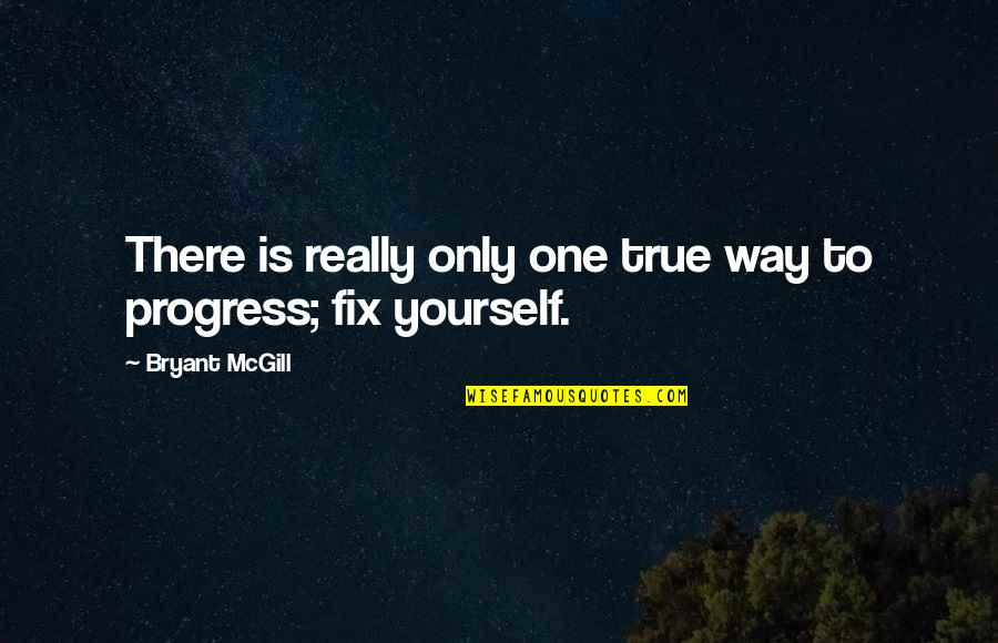 Fix It Yourself Quotes By Bryant McGill: There is really only one true way to