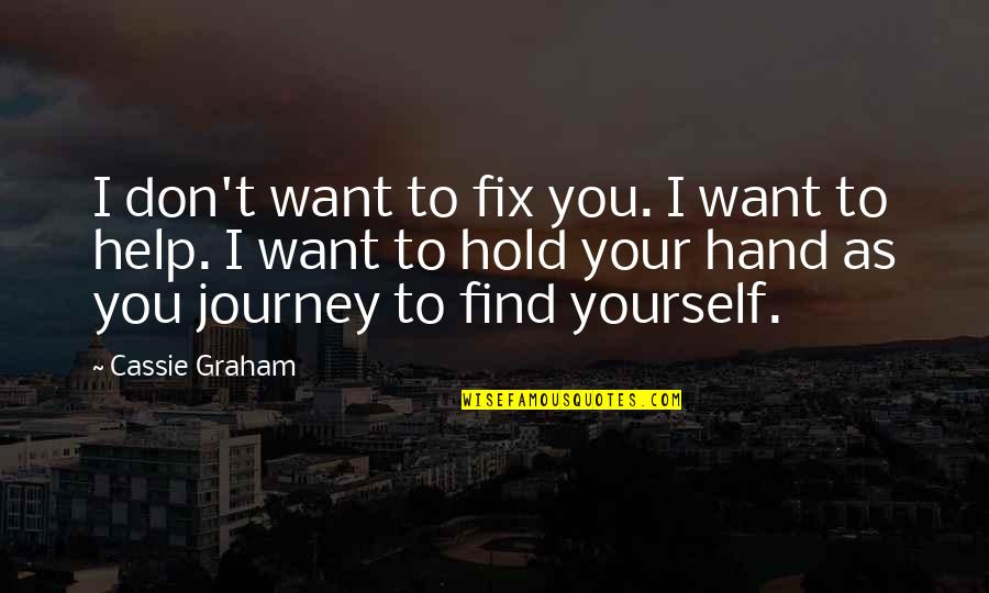 Fix It Yourself Quotes By Cassie Graham: I don't want to fix you. I want