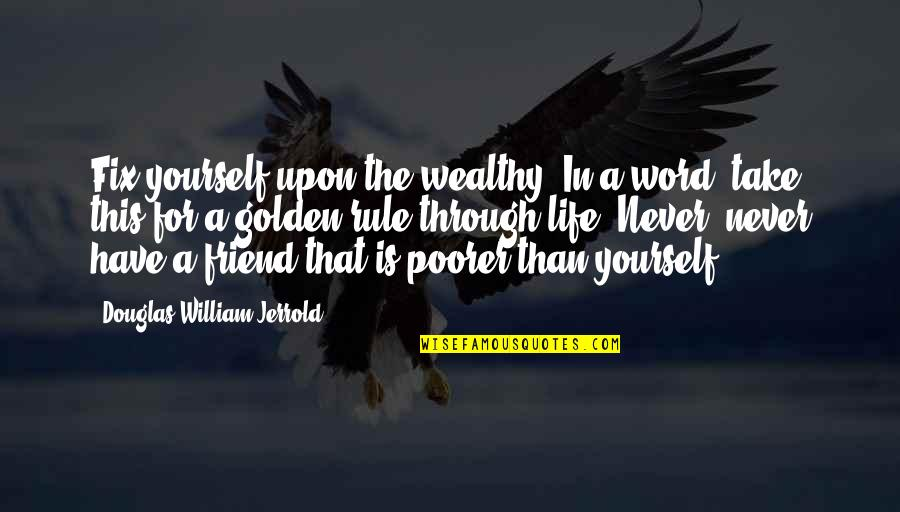 Fix It Yourself Quotes By Douglas William Jerrold: Fix yourself upon the wealthy. In a word,