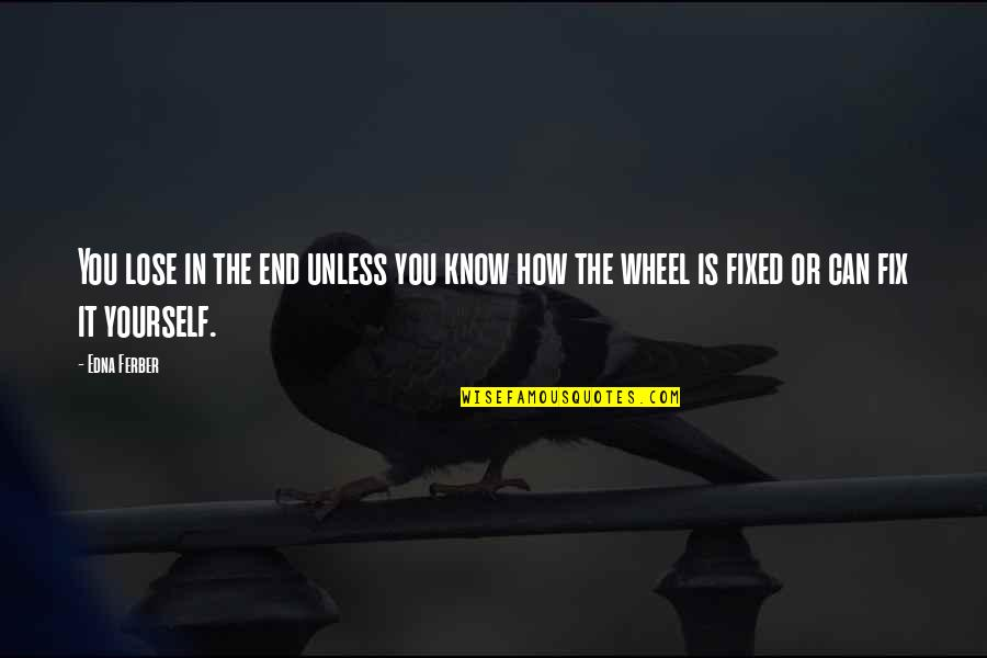 Fix It Yourself Quotes By Edna Ferber: You lose in the end unless you know