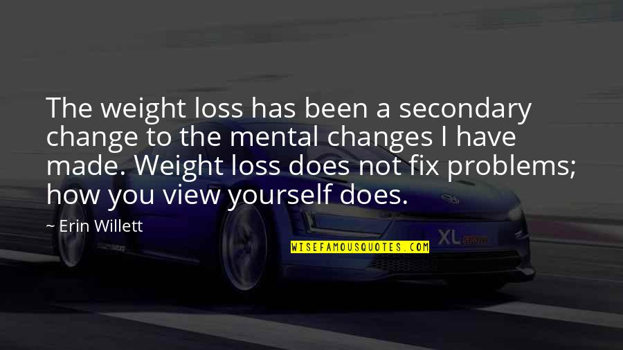 Fix It Yourself Quotes By Erin Willett: The weight loss has been a secondary change