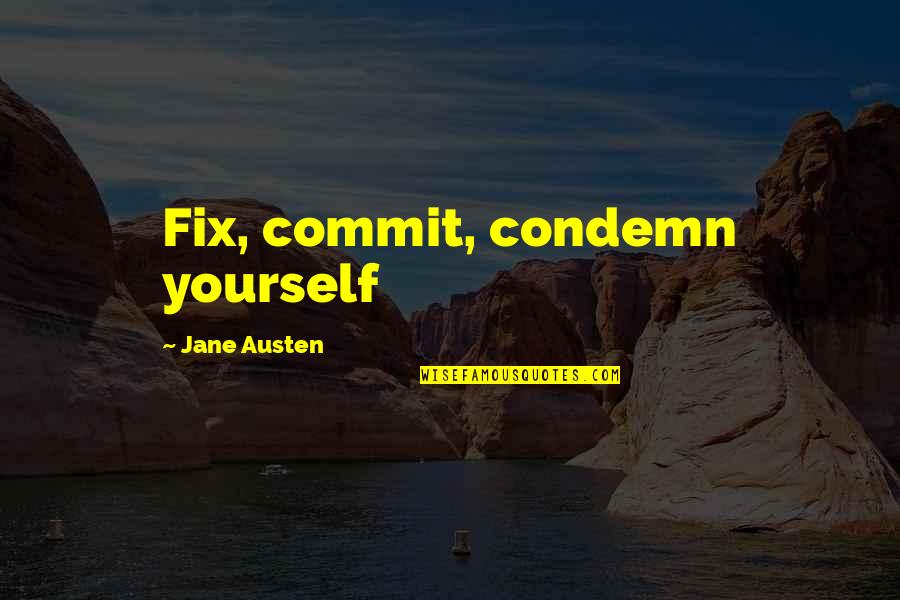 Fix It Yourself Quotes By Jane Austen: Fix, commit, condemn yourself