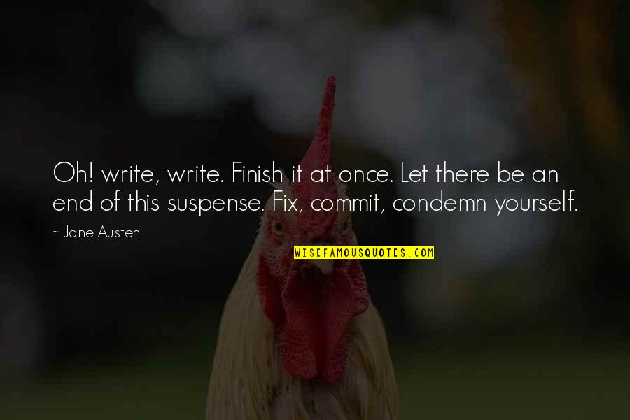 Fix It Yourself Quotes By Jane Austen: Oh! write, write. Finish it at once. Let