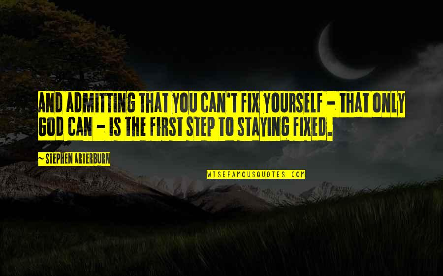 Fix It Yourself Quotes By Stephen Arterburn: And admitting that you can't fix yourself -