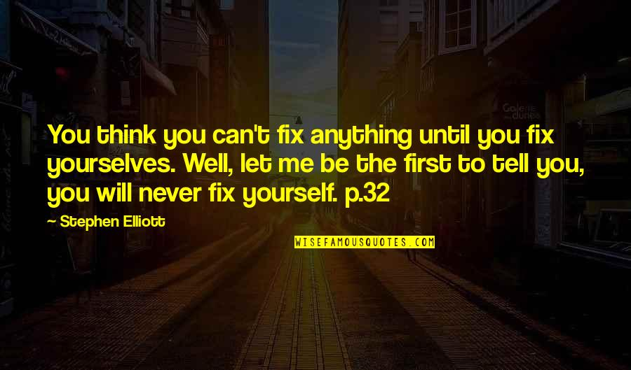 Fix It Yourself Quotes By Stephen Elliott: You think you can't fix anything until you