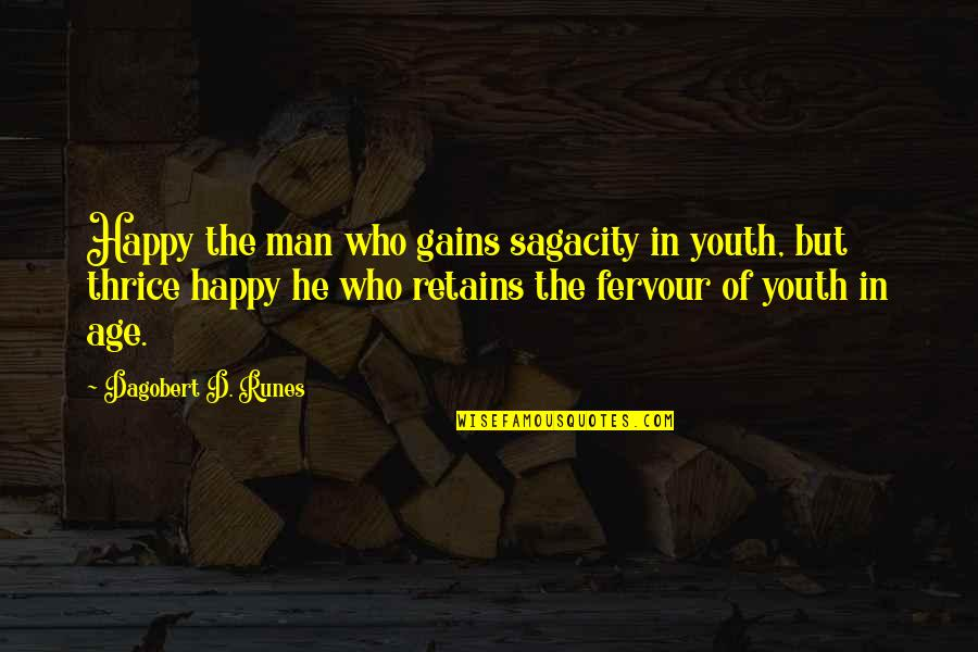 Fka Twigs Quotes By Dagobert D. Runes: Happy the man who gains sagacity in youth,