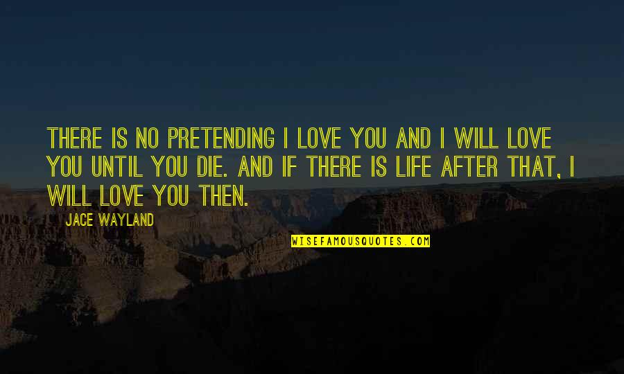 Flago Quotes By Jace Wayland: There is no pretending I love you and