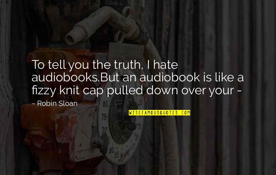 Flago Quotes By Robin Sloan: To tell you the truth, I hate audiobooks.But