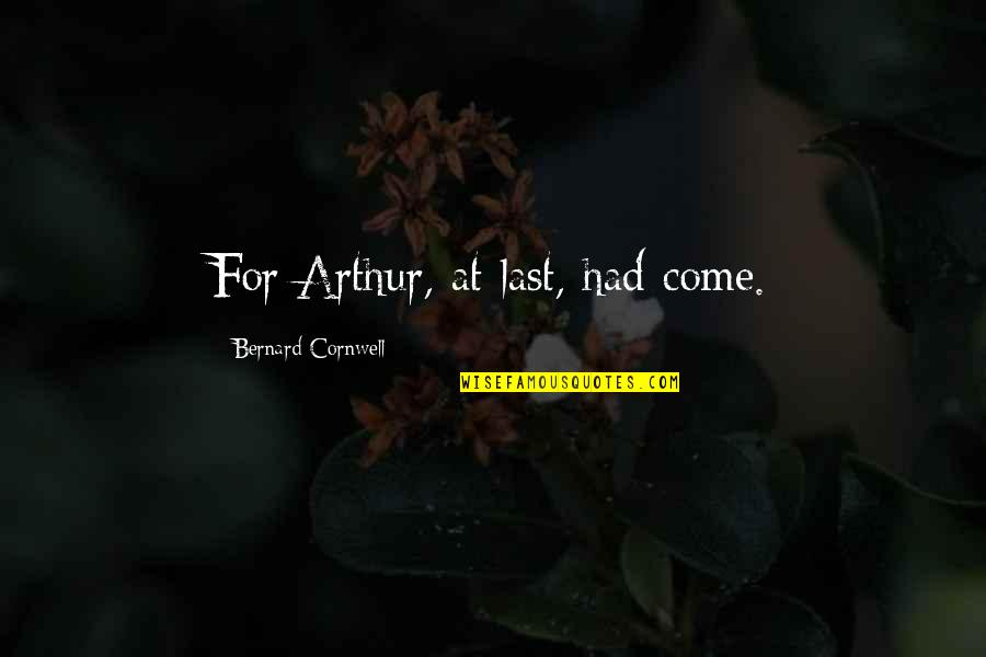 Flailing Quotes By Bernard Cornwell: For Arthur, at last, had come.
