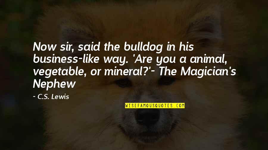 Flailing Quotes By C.S. Lewis: Now sir, said the bulldog in his business-like