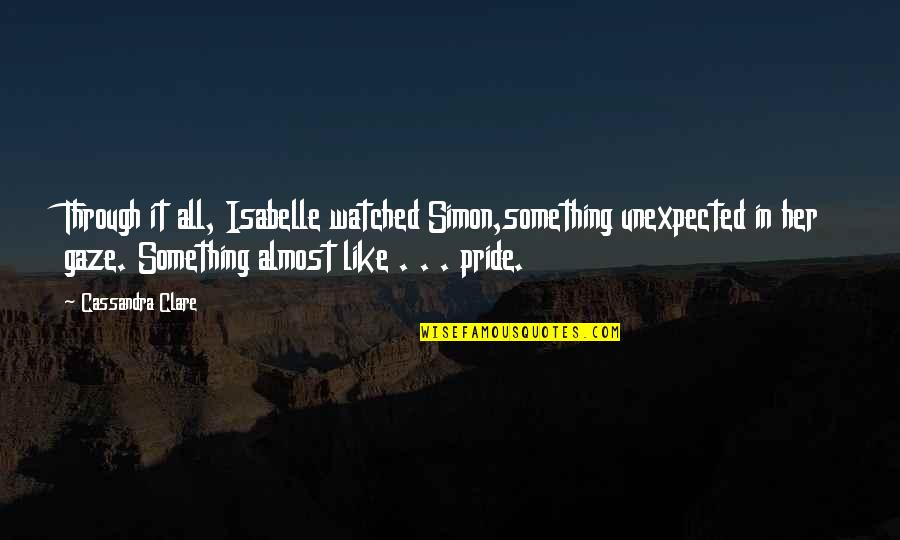 Flailing Quotes By Cassandra Clare: Through it all, Isabelle watched Simon,something unexpected in