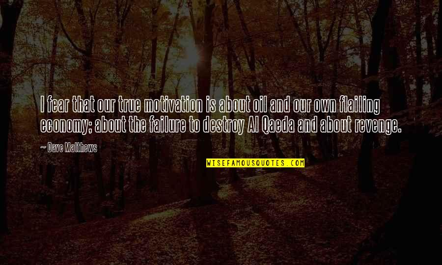 Flailing Quotes By Dave Matthews: I fear that our true motivation is about