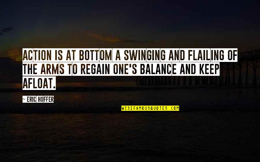 Flailing Quotes By Eric Hoffer: Action is at bottom a swinging and flailing