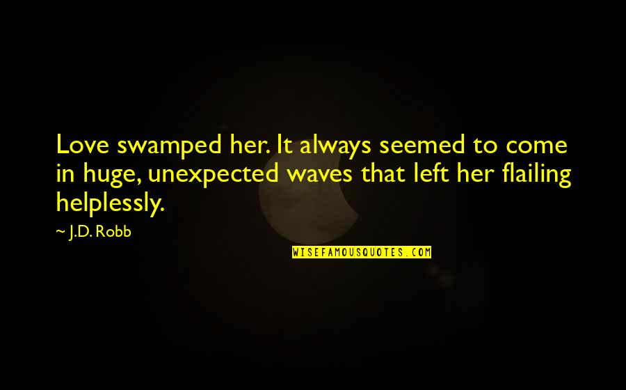 Flailing Quotes By J.D. Robb: Love swamped her. It always seemed to come