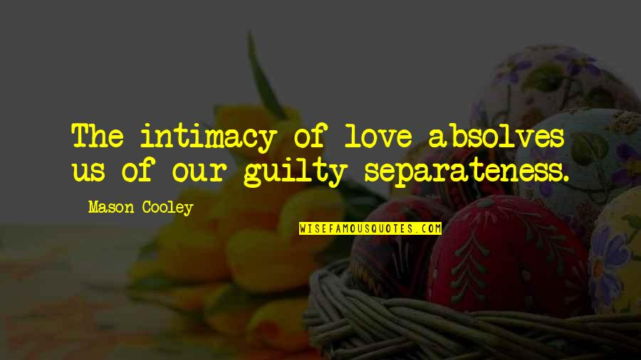 Flailing Quotes By Mason Cooley: The intimacy of love absolves us of our