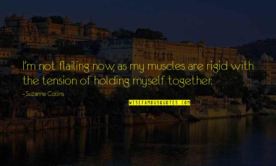 Flailing Quotes By Suzanne Collins: I'm not flailing now, as my muscles are