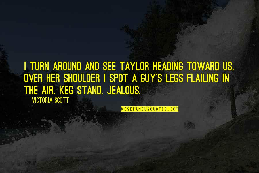 Flailing Quotes By Victoria Scott: I turn around and see Taylor heading toward