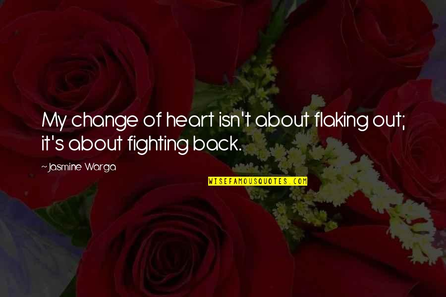 Flaking Out Quotes By Jasmine Warga: My change of heart isn't about flaking out;