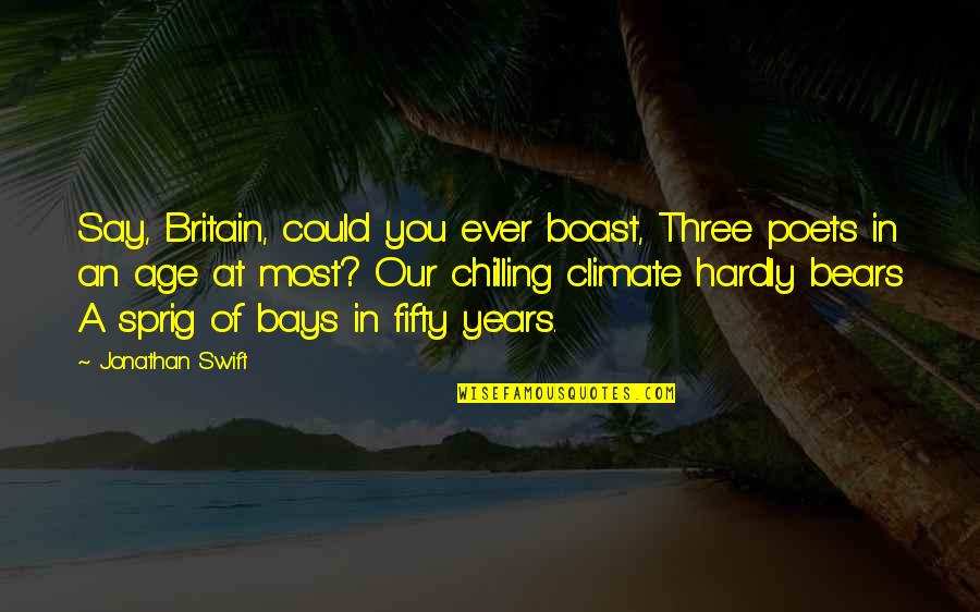 Flambards Quotes By Jonathan Swift: Say, Britain, could you ever boast, Three poets