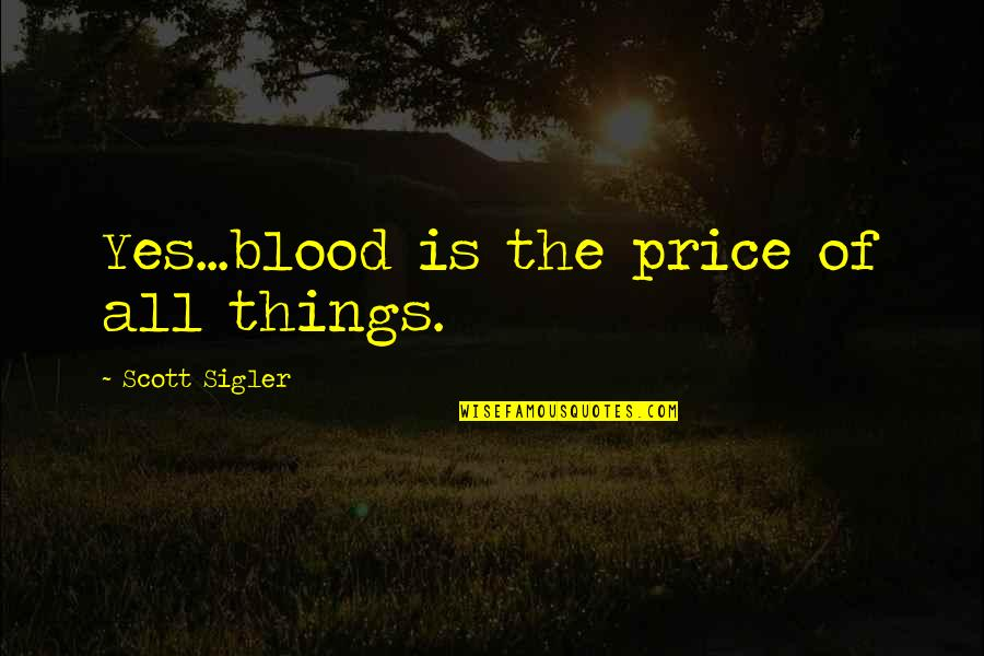 Flambards Quotes By Scott Sigler: Yes...blood is the price of all things.