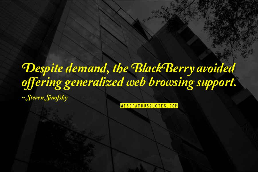 Flambards Quotes By Steven Sinofsky: Despite demand, the BlackBerry avoided offering generalized web