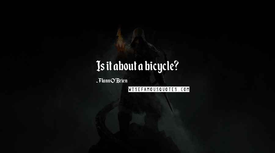 Flann O'Brien quotes: Is it about a bicycle?
