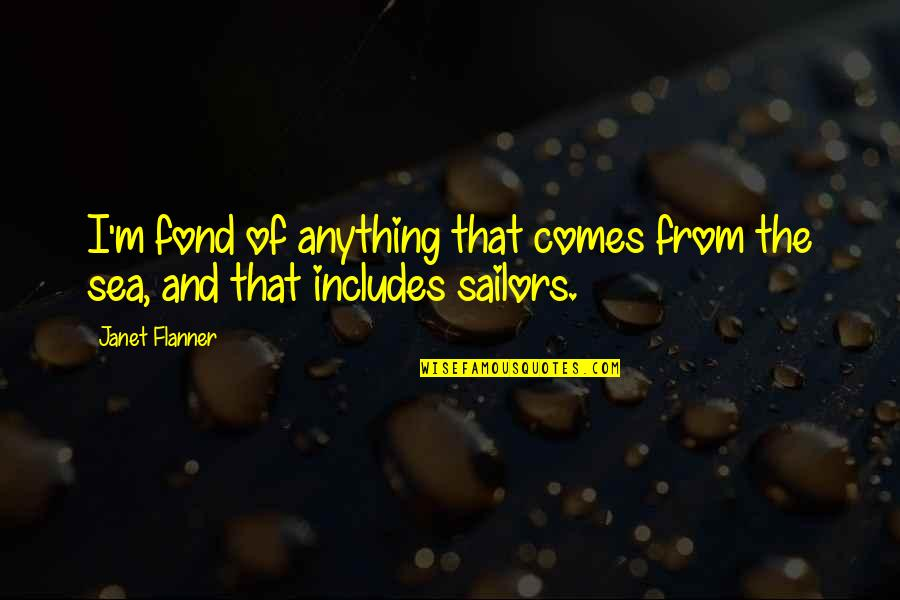 Flanner Quotes By Janet Flanner: I'm fond of anything that comes from the