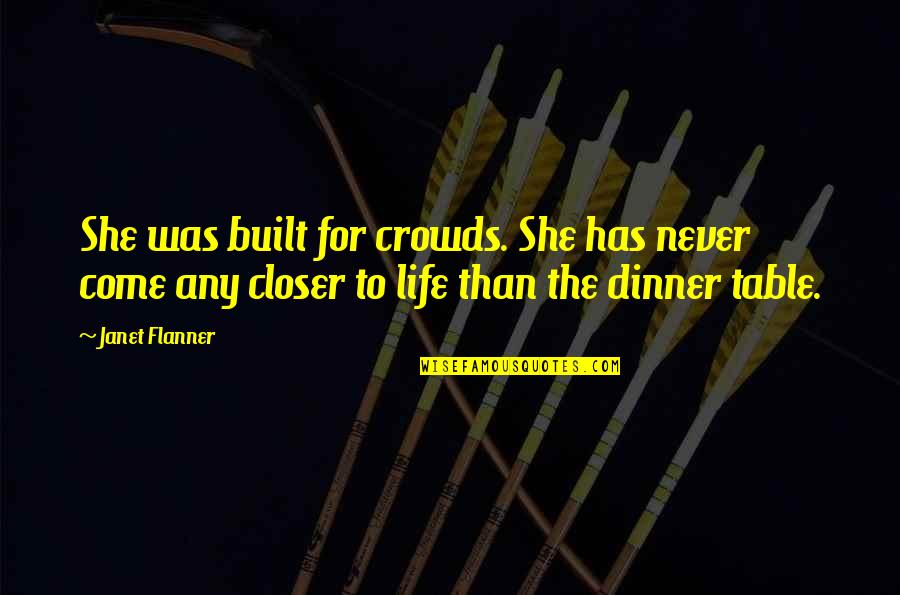 Flanner Quotes By Janet Flanner: She was built for crowds. She has never