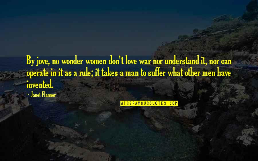 Flanner Quotes By Janet Flanner: By jove, no wonder women don't love war