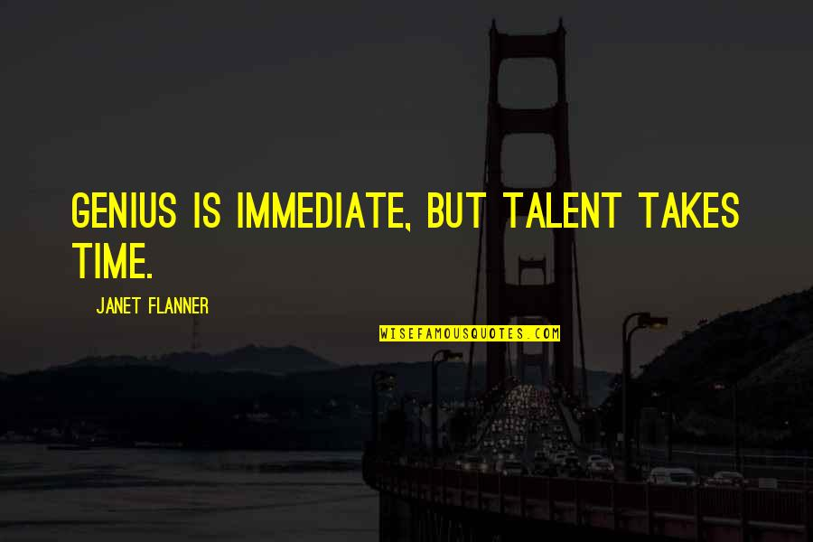 Flanner Quotes By Janet Flanner: Genius is immediate, but talent takes time.