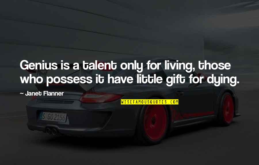 Flanner Quotes By Janet Flanner: Genius is a talent only for living, those