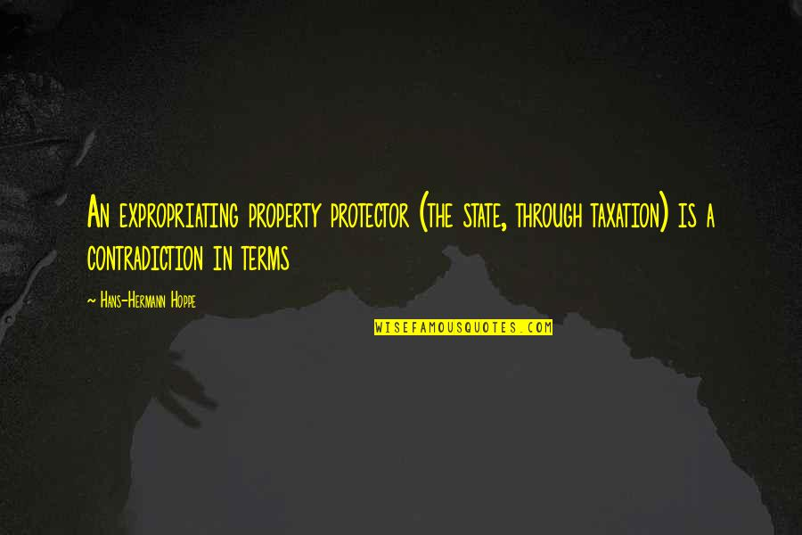 Flash Drive Quotes By Hans-Hermann Hoppe: An expropriating property protector (the state, through taxation)