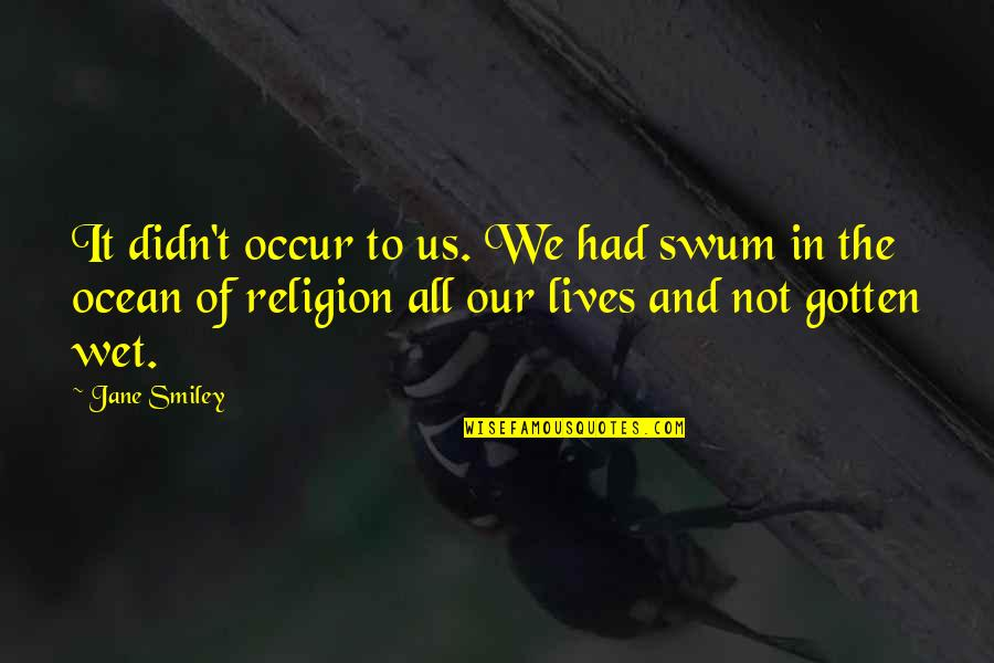 Flash Drive Quotes By Jane Smiley: It didn't occur to us. We had swum