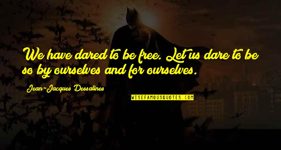 Flash Drive Quotes By Jean-Jacques Dessalines: We have dared to be free. Let us