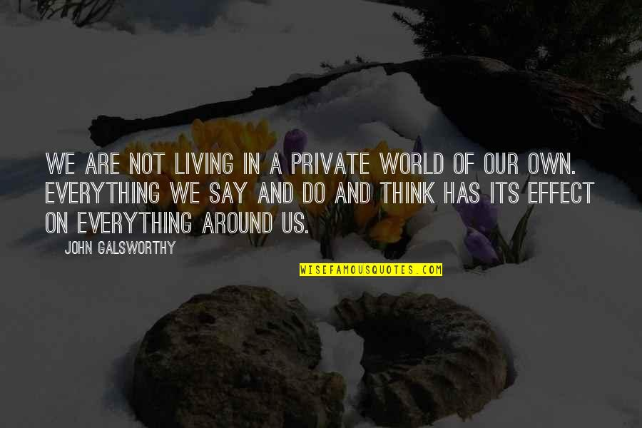 Flash Drive Quotes By John Galsworthy: We are not living in a private world