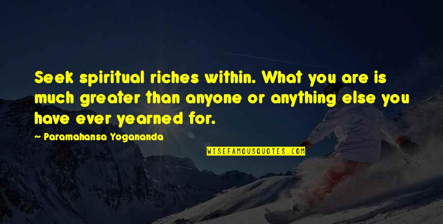 Flash Drive Quotes By Paramahansa Yogananda: Seek spiritual riches within. What you are is