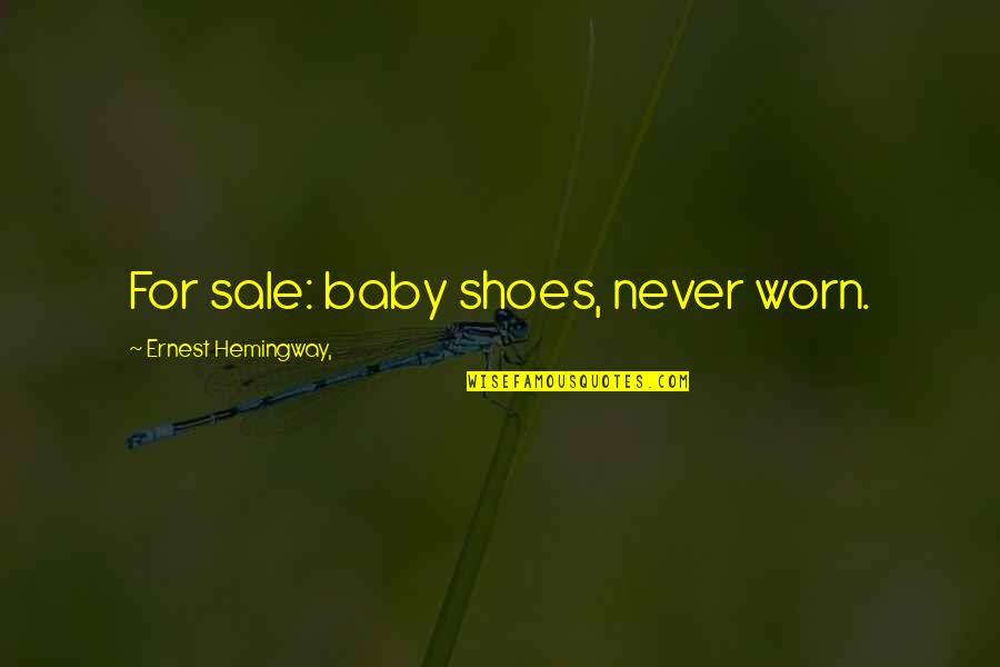 Flash Fiction Quotes By Ernest Hemingway,: For sale: baby shoes, never worn.