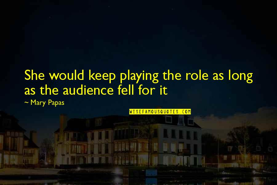 Flash Fiction Quotes By Mary Papas: She would keep playing the role as long