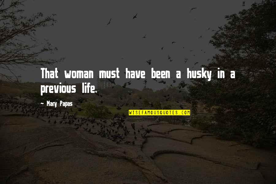 Flash Fiction Quotes By Mary Papas: That woman must have been a husky in