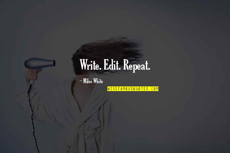 Flash Fiction Quotes By Miles White: Write. Edit. Repeat.