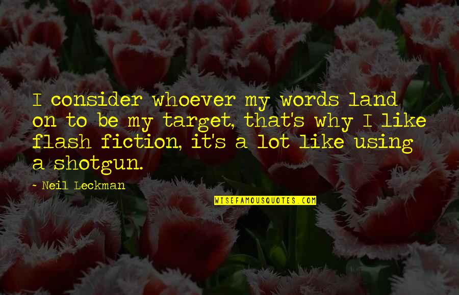 Flash Fiction Quotes By Neil Leckman: I consider whoever my words land on to