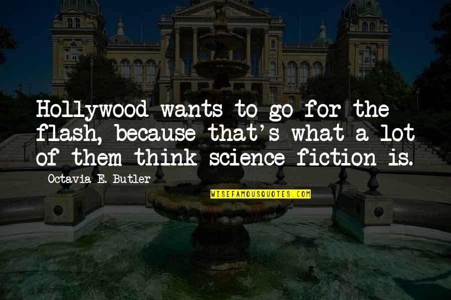 Flash Fiction Quotes By Octavia E. Butler: Hollywood wants to go for the flash, because